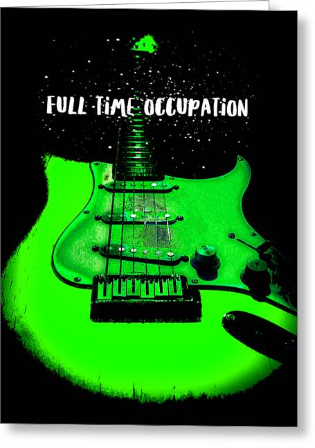 Green Guitar Full Time Occupation Greeting Card