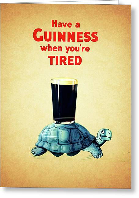 Guinness When You're Tired Greeting Card by Mark Rogan