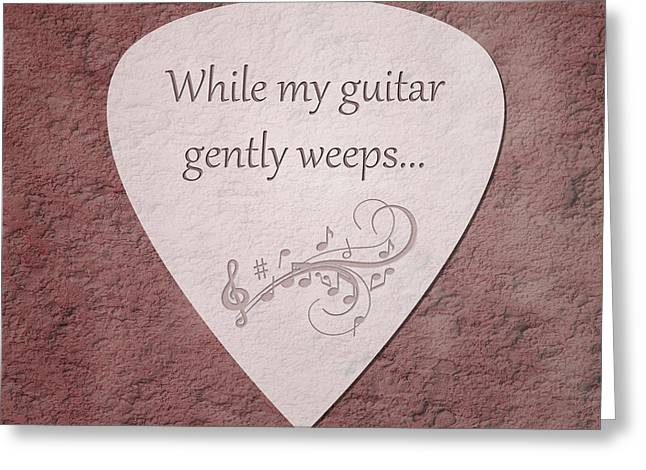 Guitar Pick - While My Guitar Gently Weeps Greeting Card by Tom Mc Nemar