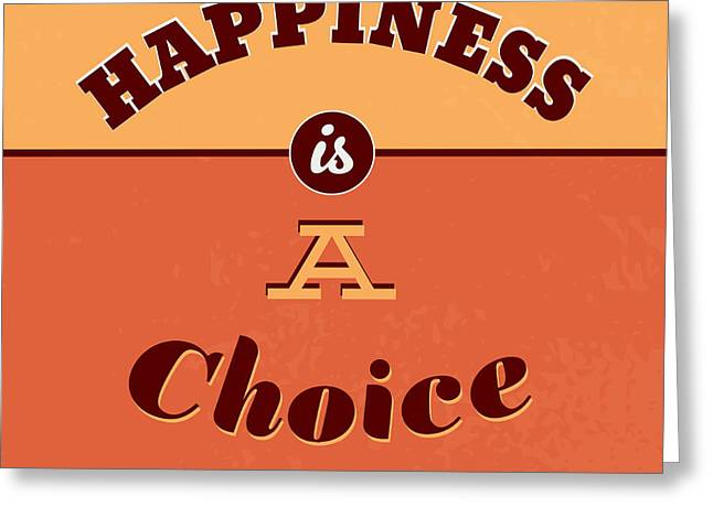 Happiness Is A Choice Greeting Card by Naxart Studio