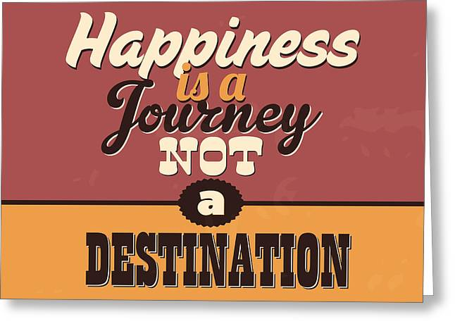 Happiness Is A Journey Not A Destination Greeting Card by Naxart Studio