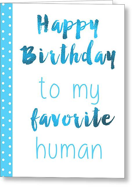 Happy Birthday To My Favorite Human Greeting Card by Sabine Jacobs