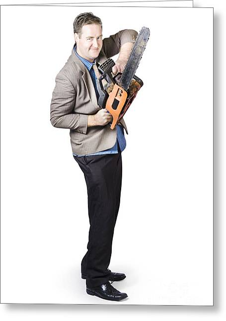 Happy Businessman Holding Chainsaw Greeting Card by Jorgo Photography - Wall Art Gallery