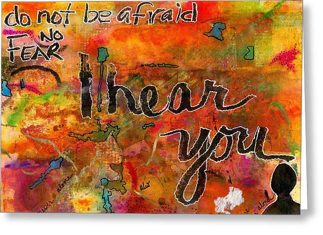 Jubilation Greeting Cards - Have No FEAR - I HEAR You Greeting Card by Angela L Walker
