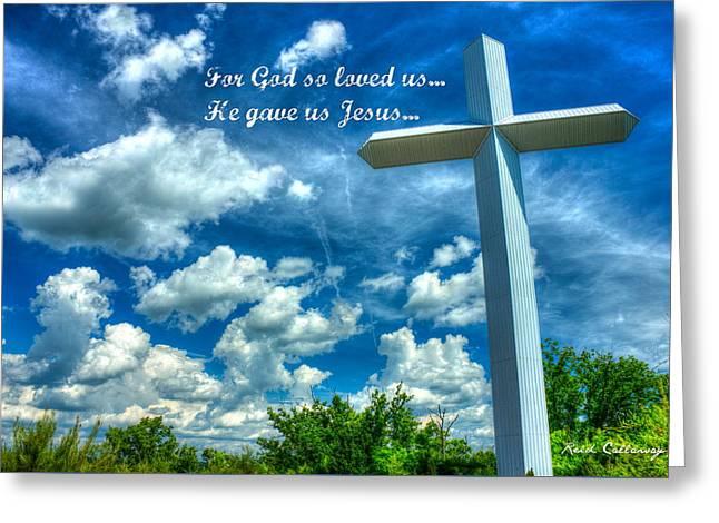 He Gave Us Jesus The Cross Greeting Card by Reid Callaway