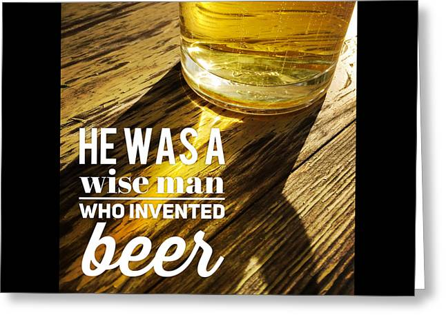 He Was A Wise Man Who Invented Beer Greeting Card