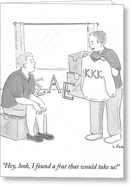 Hey, Look, I Found A Frat That Would Take Us! Greeting Card