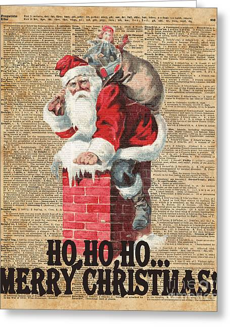 Ho,ho Merry Chirstmas Santa Claus In Chimney Dictionary Art Greeting Card by Jacob Kuch