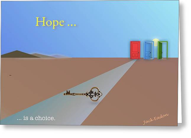 Hope Is A Choice Greeting Card by Jack Eadon