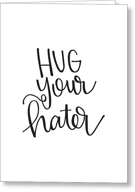 Hug Your Hater Greeting Card