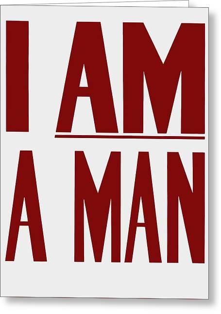 I Am A Man - Civil Rights Print Greeting Card