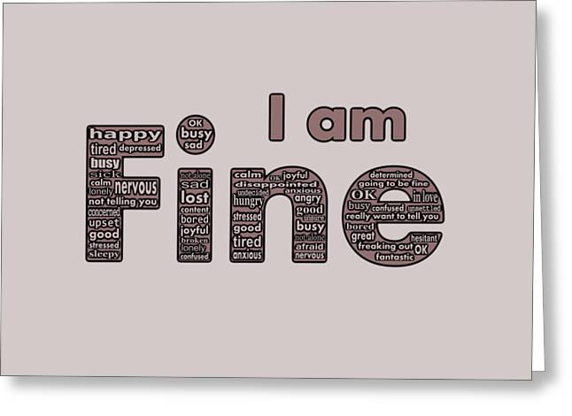 I Am Fine Greeting Card by Anastasiya Malakhova
