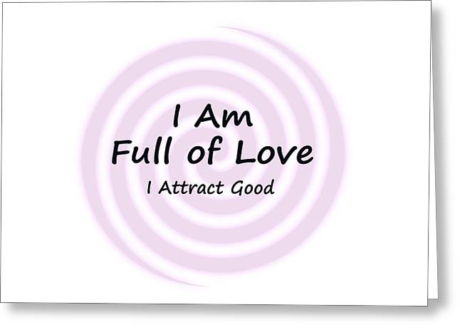 I Am Full Of Love Greeting Card