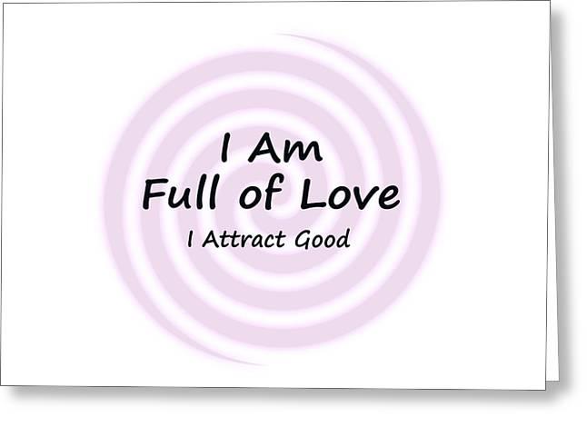 I Am Full Of Love Greeting Card