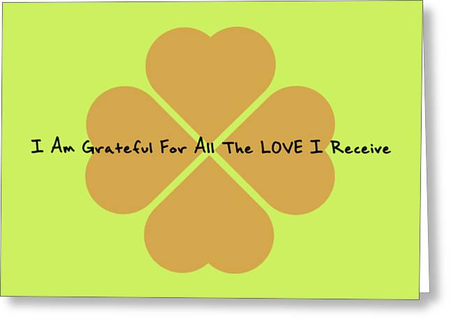 I Am Grateful For All The Love I Receive Greeting Card