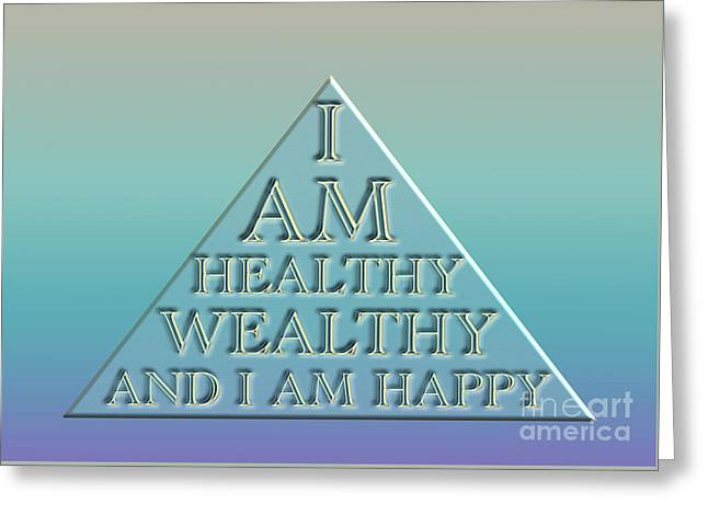 I Am Healthy, Wealthy And I Am Happy Greeting Card