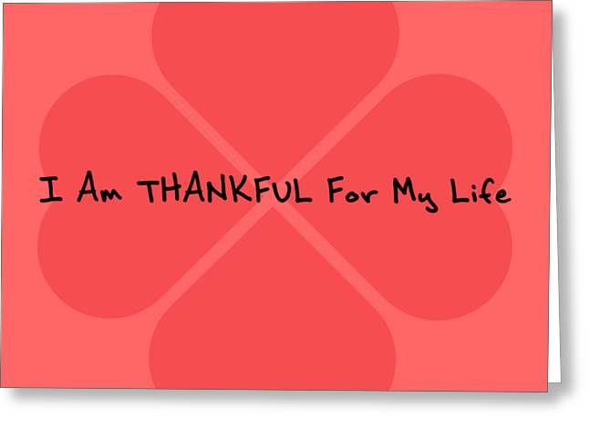 I Am Thankful For My Life Greeting Card