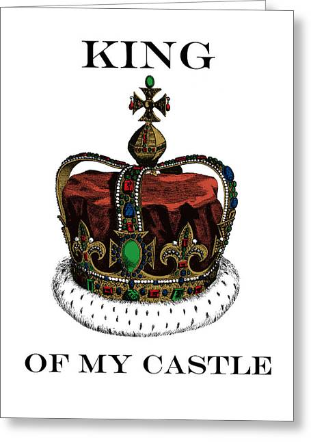I Am The King Of My Castle Greeting Card by Madame Memento