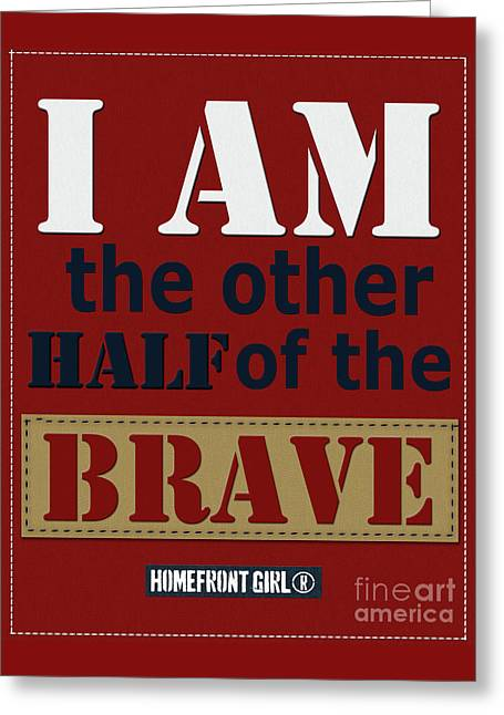 I Am The Other Half Of The Brave Greeting Card by Gaby Juergens