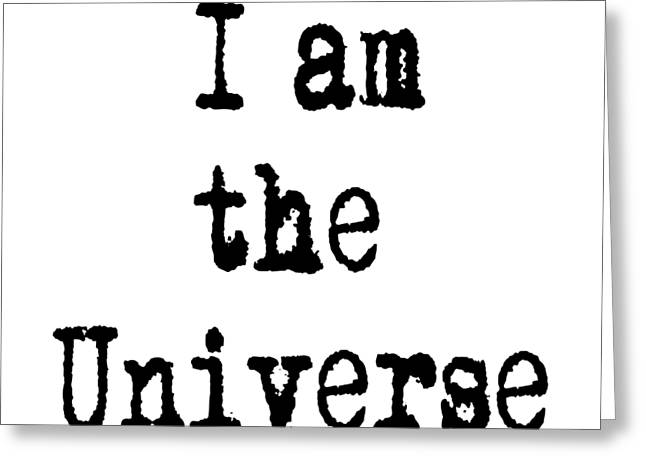 I Am The Universe - Cosmic Universe Quotes Greeting Card