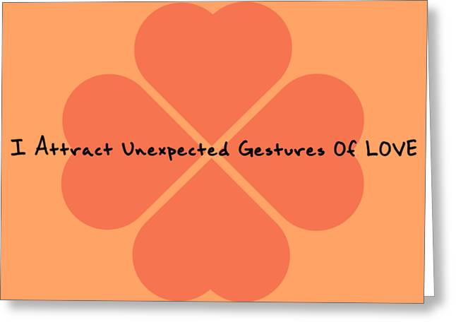 I Attract Unexpected Gestures Of Love Greeting Card