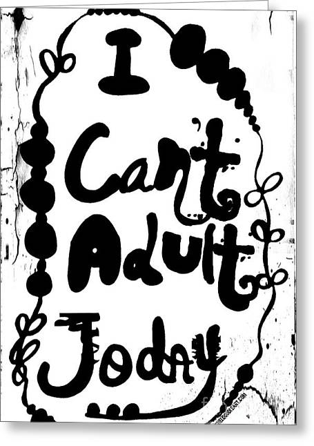 I Can't Adult Today Greeting Card