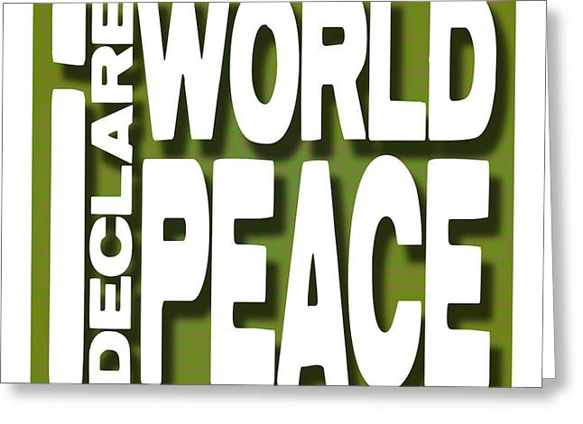 I Declare World Peace Greeting Card Greeting Card by RC Gelber