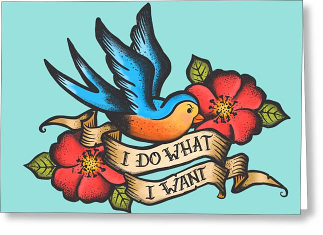 I Do What I Want Vintage Bluebird And Rose Tattoo Greeting Card by Little Bunny Sunshine
