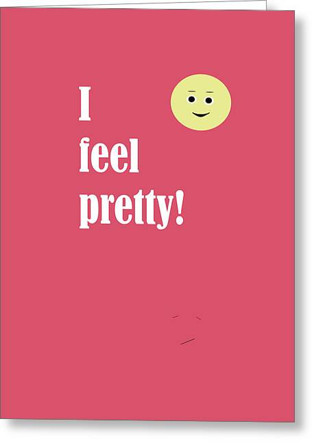 I Feel Pretty Greeting Card by Laura Greco