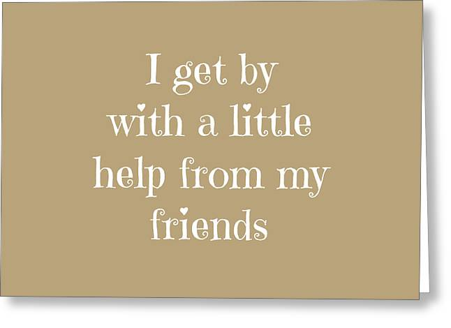 I Get By With A Little Help Greeting Card by Michelle Eshleman