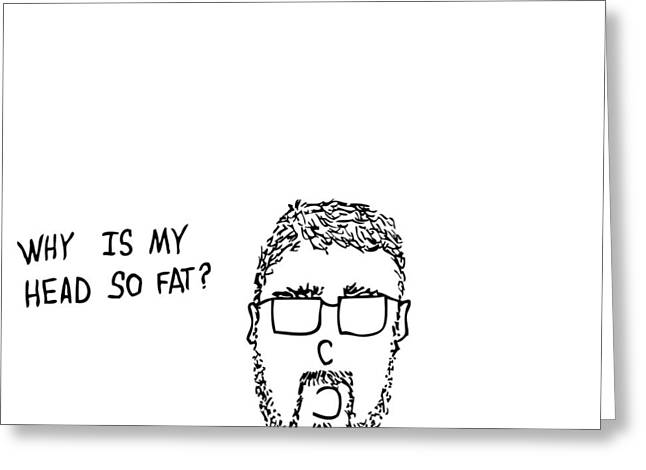 I Have A Fat Head Comic Greeting Card by Karl Addison