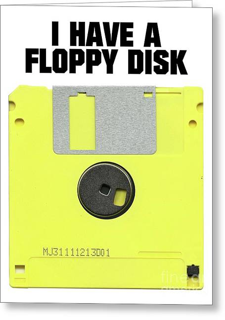 I Have A Floppy Disk Greeting Card