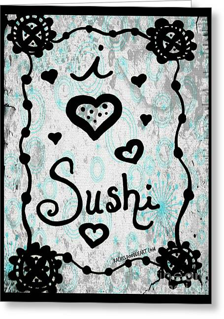 Greeting Card featuring the drawing I Heart Sushi by Rachel Maynard