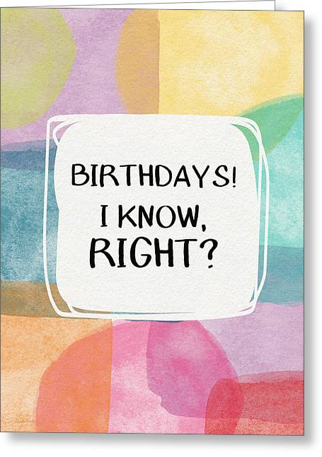 I Know Right- Birthday Art By Linda Woods Greeting Card by Linda Woods