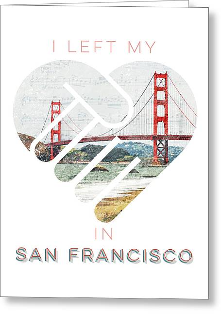 I Left My Heart In San Fransisco Greeting Card
