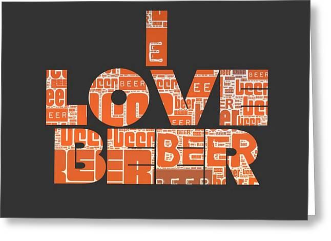 I Love Beer Greeting Card by Brandi Fitzgerald