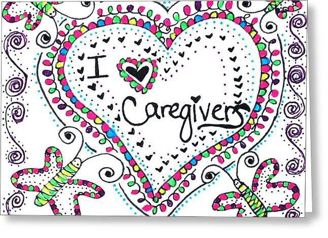 I Love Caregivers Greeting Card by Carole Brecht