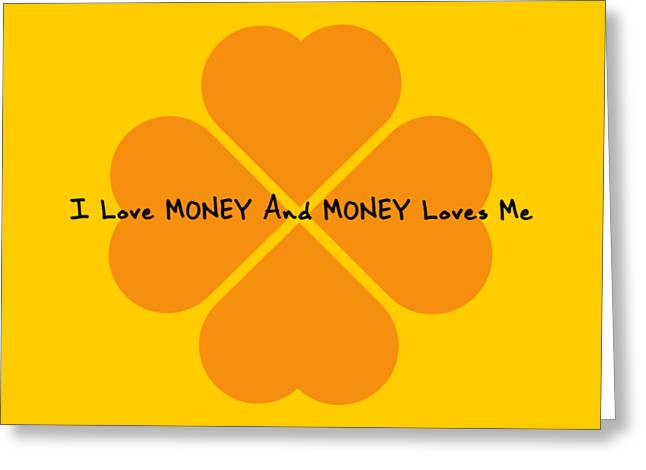 I Love Money And Money Loves Me Greeting Card