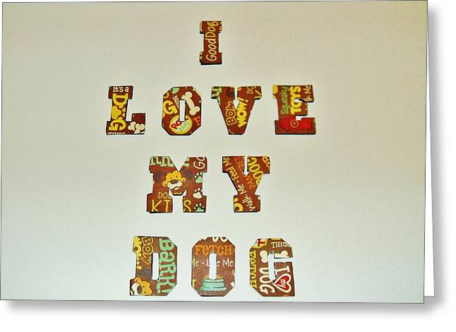I Love My Dog Greeting Card by Donna Wilson