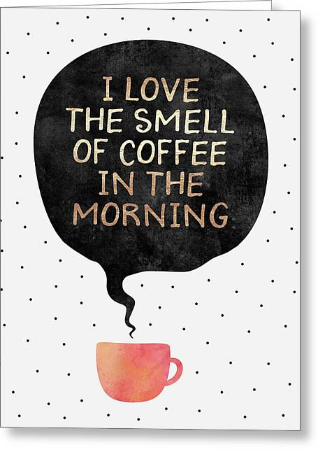 I Love The Smell Of Coffee In The Morning Greeting Card by Elisabeth Fredriksson