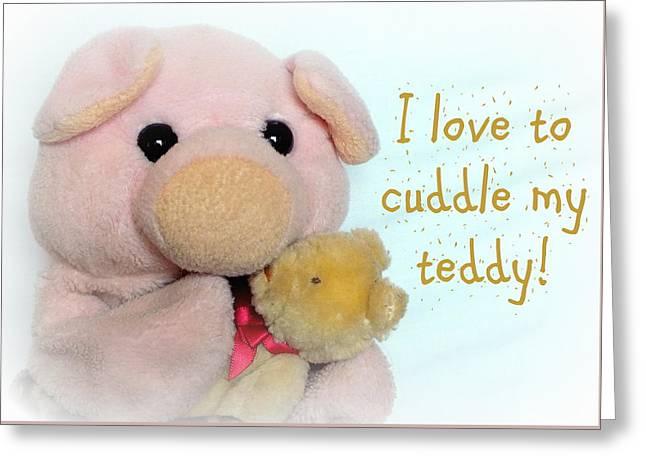I Love To Cuddle My Teddy Greeting Card by Piggy