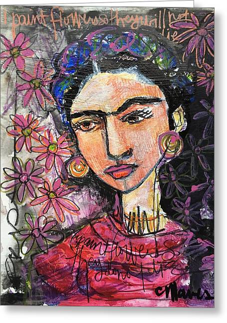 I Paint Flowers So They Will Not Die Greeting Card by Laurie Maves ART