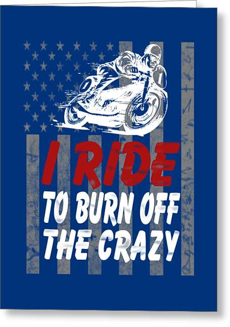 I Ride To Burn Off The Crazy Greeting Card by Sophia