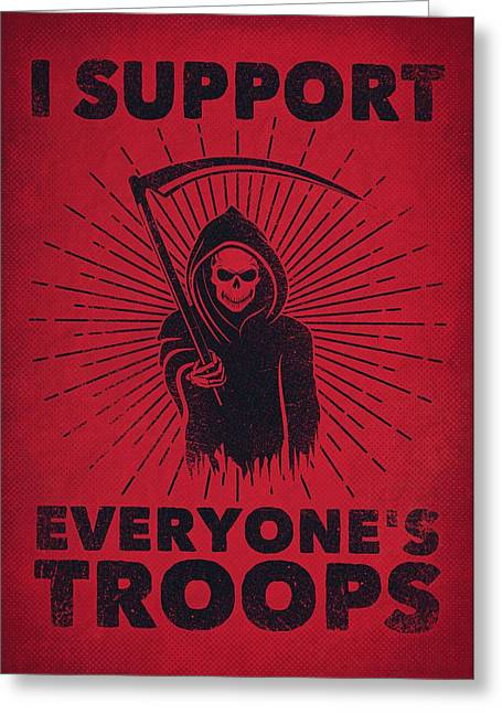 I Support Everyone's Troops Political Statement Grim Reaper  Greeting Card by Philipp Rietz