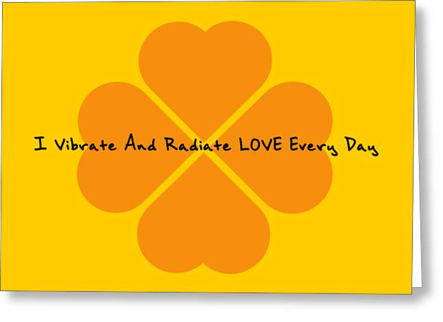 I Vibrate And Radiate Love Every Day Greeting Card