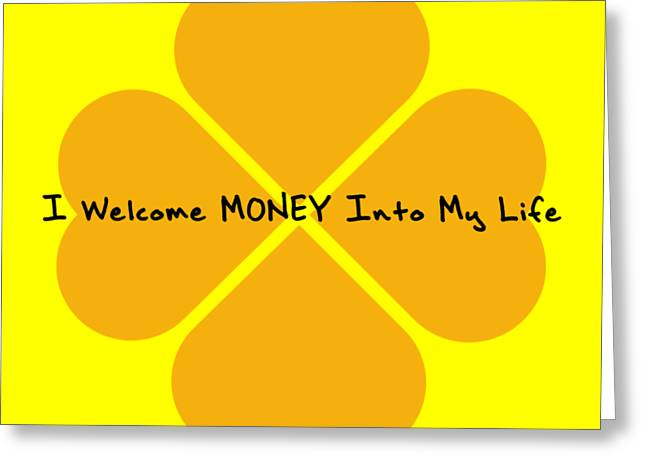 I Welcome Money Into My Life Greeting Card
