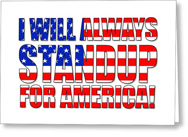 I Will Always Standup For America  2 Greeting Card by Mike McGlothlen
