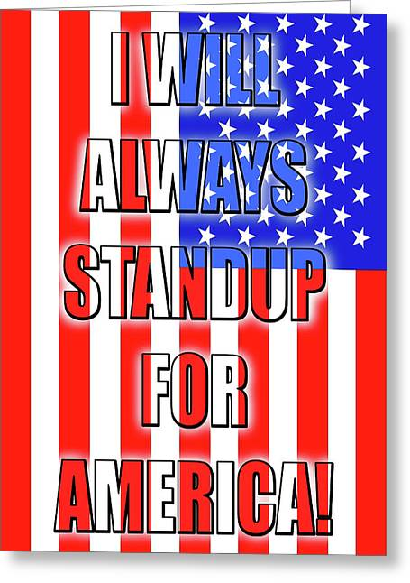 I Will Always Standup For America  3 Greeting Card by Mike McGlothlen