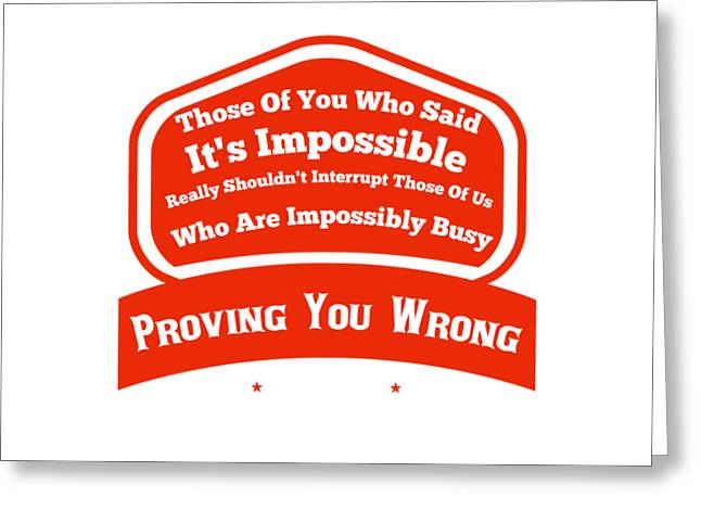 I Will Prove You Wrong  Greeting Card by FirstTees Motivational Artwork