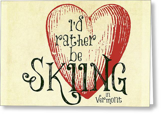 I'd Rather Be Skiing In Vermont Greeting Card